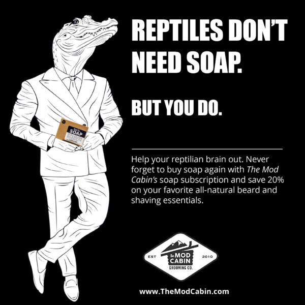 Graphic: Reptiles don't need soap. But you do. Save 20% by subscribing to The Mod Cabin's new soap service